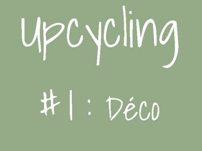 Upcycling : le recyclage tendance